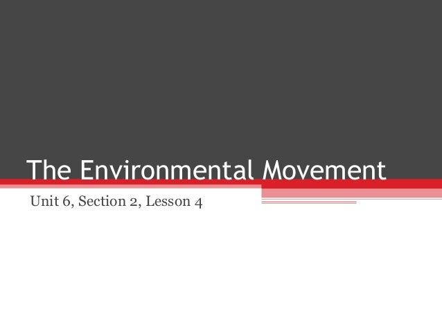 The Environmental MovementUnit 6, Section 2, Lesson 4