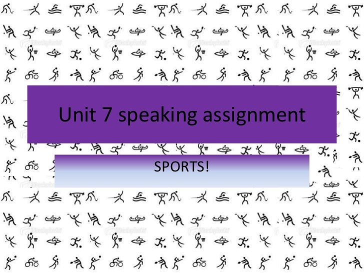 Unit 7 speakingassignment<br />SPORTS!<br />