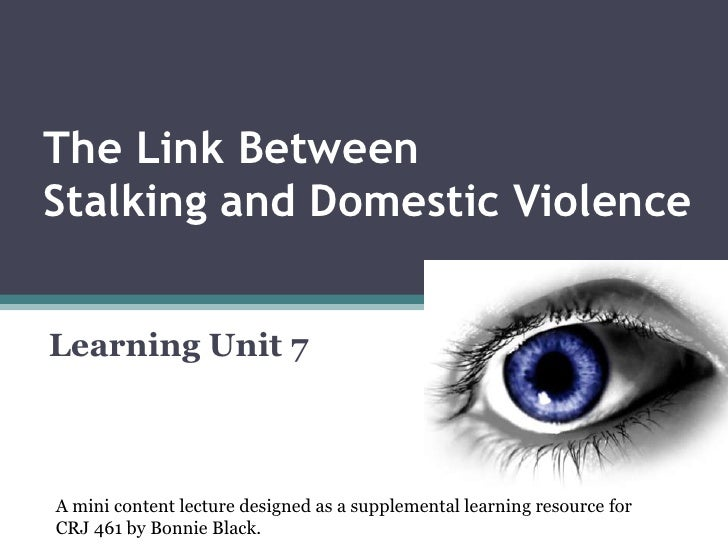 The Link Between Stalking and Domestic Violence<br />Learning Unit 7<br />A mini content lecture designed as a supplementa...