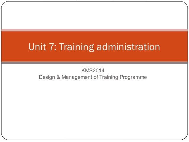 Unit 7: Training administration                 KMS2014  Design & Management of Training Programme