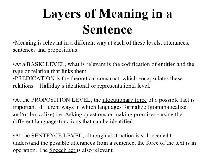 Layers of Meaning in a Sentence <ul><li>• Meaning is relevant in a different way at each of these levels: utterances, sent...