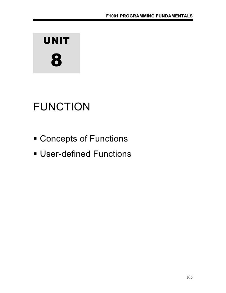 F1001 PROGRAMMING FUNDAMENTALS  UNIT    8FUNCTION Concepts of Functions User-defined Functions                          ...