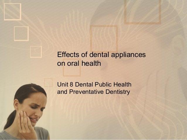 Effects of dental appliances on oral health Unit 8 Dental Public Health and Preventative Dentistry
