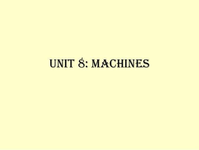 UNIT 8: MACHINES