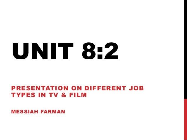 UNIT 8:2PRESENTATION ON DIFFERENT JOBTYPES IN TV & FILMMESSIAH FARMAN