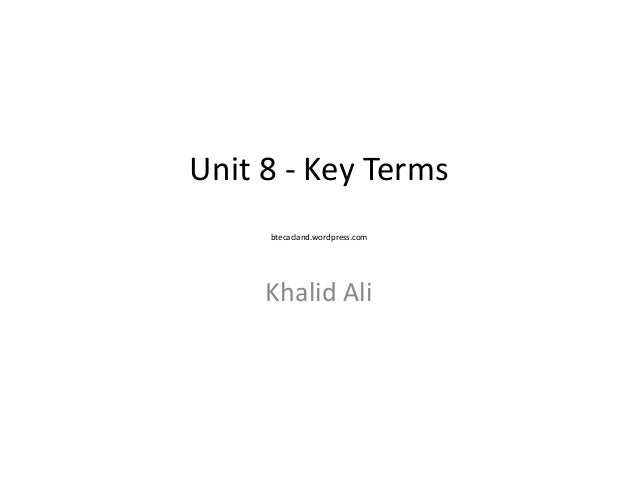 Unit 8 - Key Terms btecacland.wordpress.com  Khalid Ali