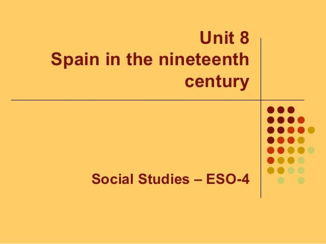 Unit 8 Spain in the nineteenth century Social Studies – ESO-4