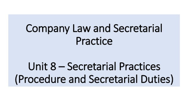 Company Law and Secretarial Practice Unit 8 – Secretarial Practices (Procedure and Secretarial Duties)