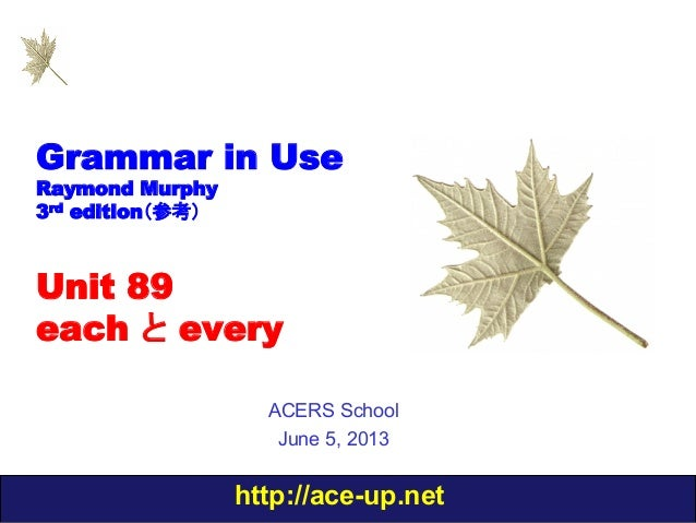 http://ace-up.netGrammar in UseRaymond Murphy3rd edition(参考)Unit 89each と everyACERS SchoolJune 5, 2013