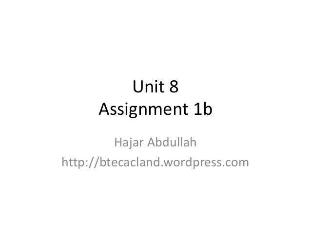Unit 8 Assignment 1b Hajar Abdullah http://btecacland.wordpress.com