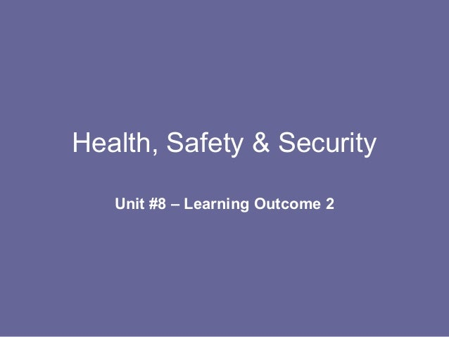Health, Safety & Security Unit #8 – Learning Outcome 2