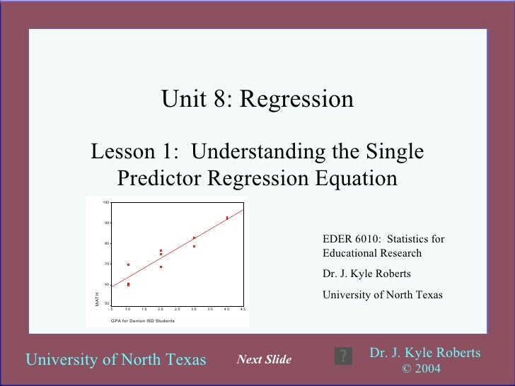 Unit 8: Regression Lesson 1:  Understanding the Single Predictor Regression Equation EDER 6010:  Statistics for Educationa...