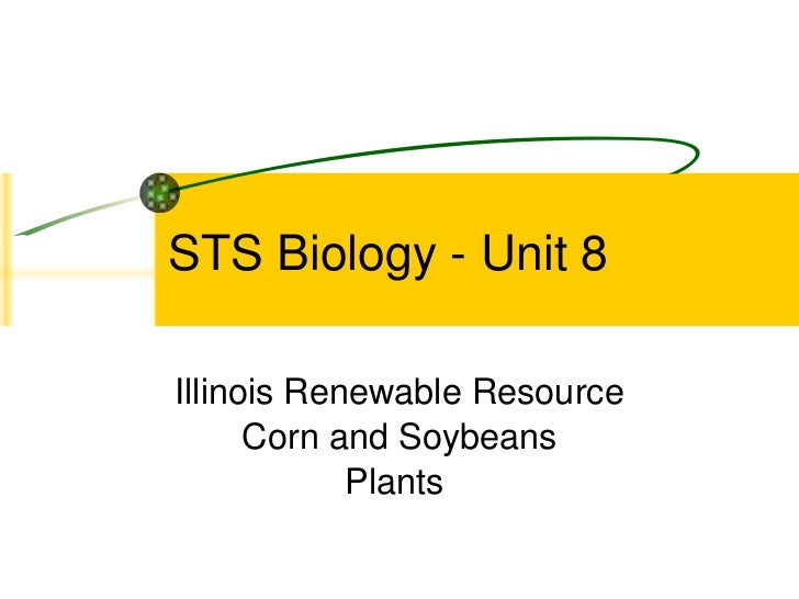 STS Biology - Unit 8 Illinois Renewable Resource Corn and Soybeans Plants