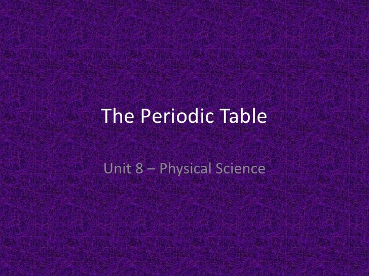 The Periodic Table<br />Unit 8 – Physical Science<br />