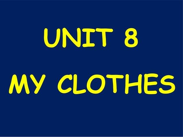 UNIT 8 MY CLOTHES