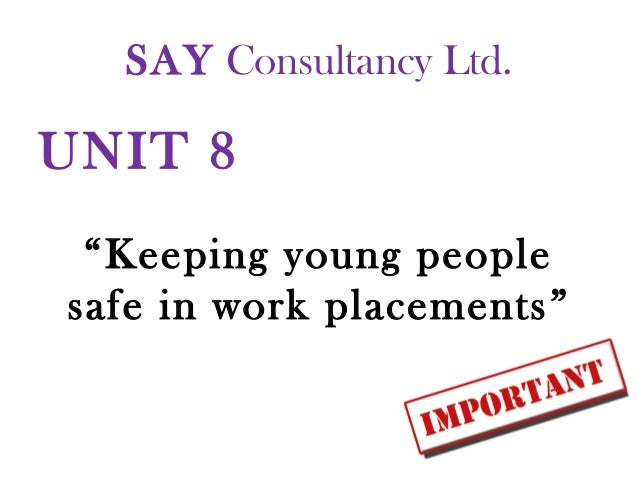 """SAY Consultancy Ltd. UNIT 8 """"Keeping young people safe in work placements"""""""