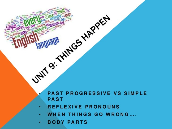 •   PA S T P R O G R E S S I V E V S S I M P L E    PA S T•   REFLEXIVE PRONOUNS•   WHEN THINGS GO WRONG….•   B O D Y PA R...