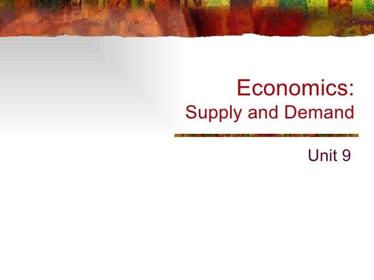 Economics:Supply and Demand            Unit 9