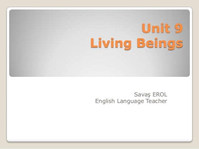 Unit 9Living BeingsSavaş EROLEnglish Language Teacher