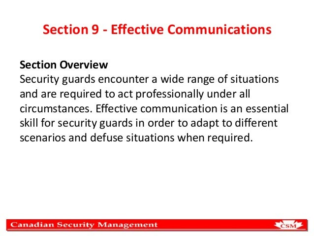 Section 9 - Effective Communications Section Overview Security guards encounter a wide range of situations and are require...