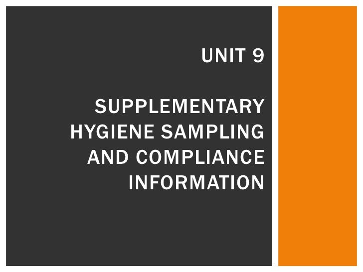 Unit 9Supplementary hygiene Sampling and compliance information<br />