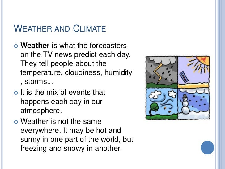 WEATHER AND CLIMATE   Climate is the average weather in a place over    many years. While the weather can change in just ...