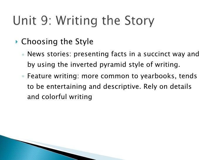 <ul><li>Choosing the Style </li></ul><ul><ul><li>News stories: presenting facts in a succinct way and by using the inverte...