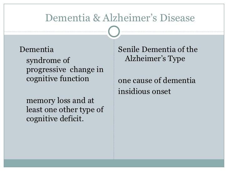 Dementia & Alzheimer's Disease <ul><li>Dementia  </li></ul><ul><li>syndrome of progressive  change in cognitive function  ...