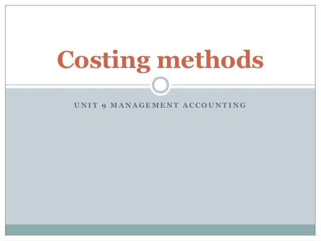 Costing methods UNIT 9 MANAGEMENT ACCOUNTING