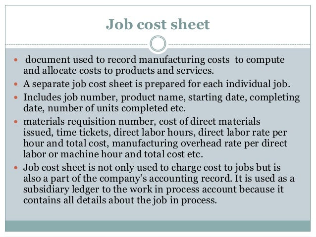 Job cost sheet  document used to record manufacturing costs to compute        and allocate costs to products and serv...