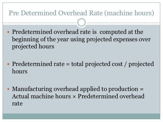 Pre Determined Overhead Rate (machine hours)  Predetermined overhead rate is computed at the  beginning of the year using...