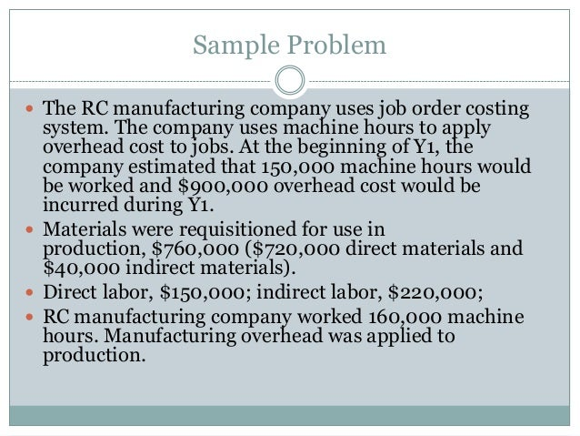 Sample Problem  The RC manufacturing company uses job order costing  system. The company uses machine hours to apply over...
