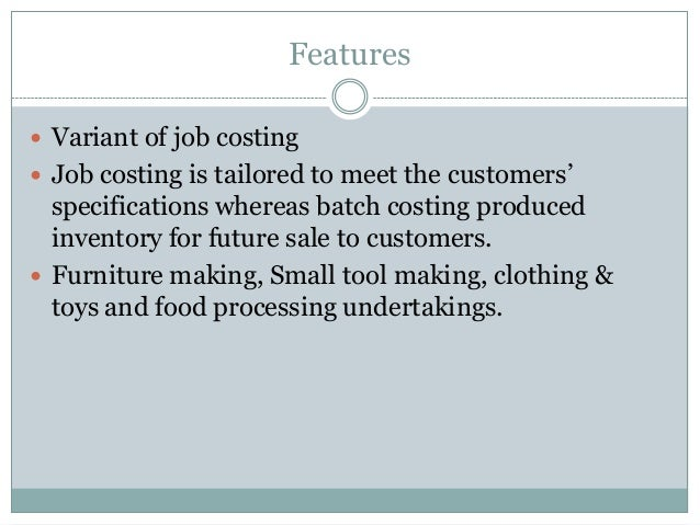"""Features  Variant of job costing  Job costing is tailored to meet the customers""""  specifications whereas batch costing p..."""