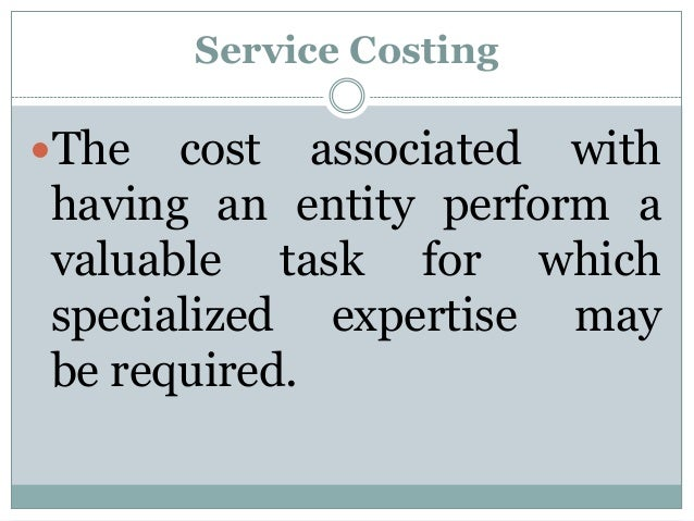 Service Costing  The  cost associated with having an entity perform a valuable task for which specialized expertise may b...