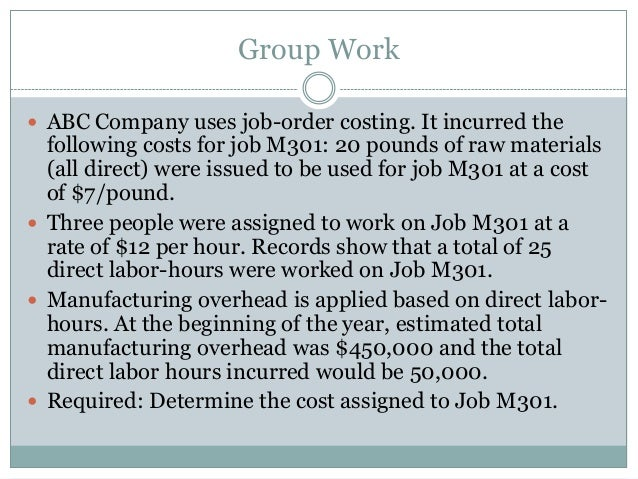 Group Work  ABC Company uses job-order costing. It incurred the  following costs for job M301: 20 pounds of raw materials...