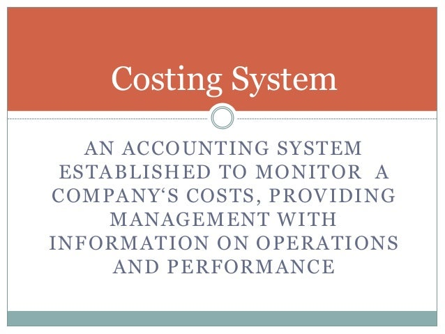 """Costing System AN ACCOUNTING SYSTEM ESTABLISHED TO MONITOR A COMPANY""""S COSTS, PROVIDING MANAGEMENT WITH INFORMATION ON OPE..."""