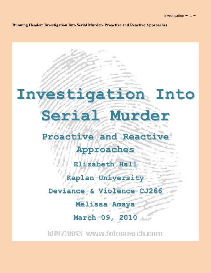 Running Header: Investigation Into Serial Murder- Proactive and Reactive Approaches<br />Investigation Into Serial Murder<...
