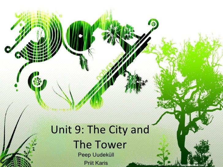 Unit 9: The City and The Tower Peep Uudeküll Priit Karis