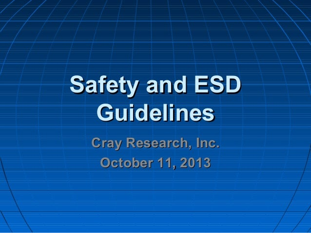 Safety and ESDSafety and ESD GuidelinesGuidelines Cray Research, Inc.Cray Research, Inc. October 11, 2013October 11, 2013