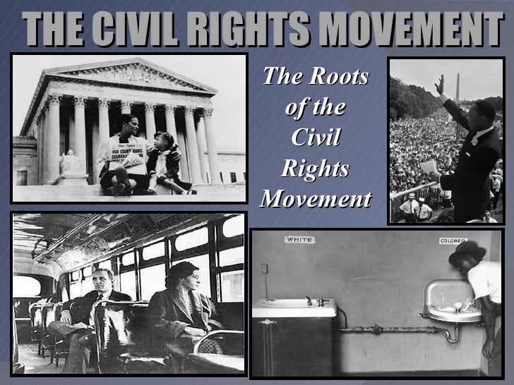 THE CIVIL RIGHTS MOVEMENT The Roots of the Civil Rights Movement