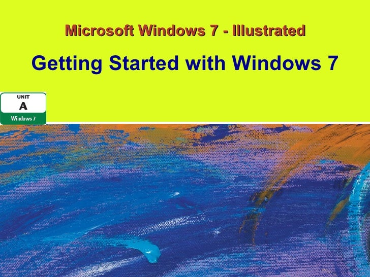 Microsoft Windows 7 - Illustrated Getting Started with Windows 7