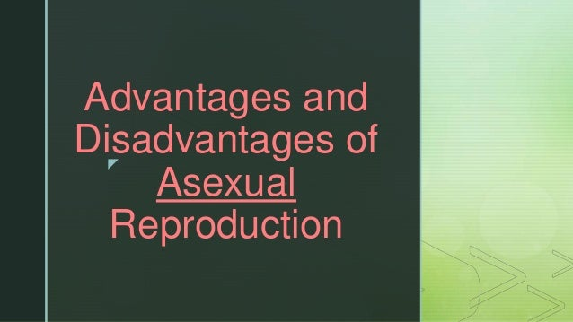 disadvantages of sexual reproduction and asexual reproduction in Long Beach