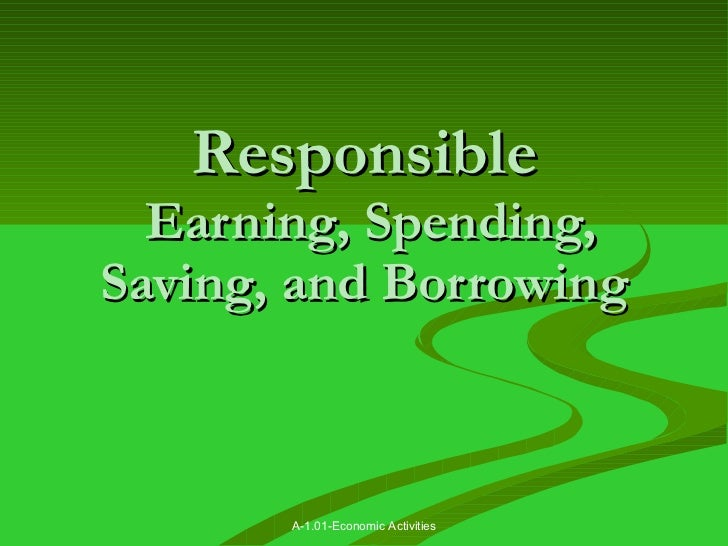 Responsible  Earning, Spending, Saving, and Borrowing A-1.01-Economic Activities