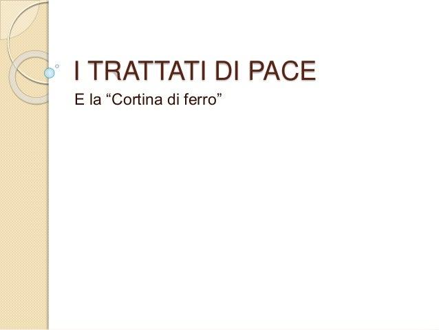 """I TRATTATI DI PACE E la """"Cortina di ferro"""""""