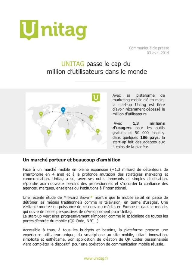 www.unitag.fr Communiqué de presse 03 avril 2014 UNITAG passe le cap du million d'utilisateurs dans le monde Avec sa plate...