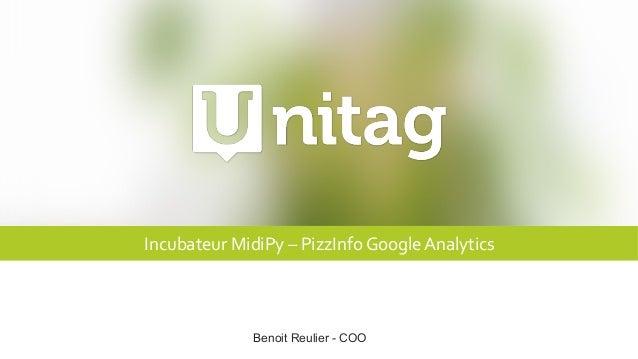 Incubateur  MidiPy  –  PizzInfo  Google  Analytics Benoit Reulier - COO