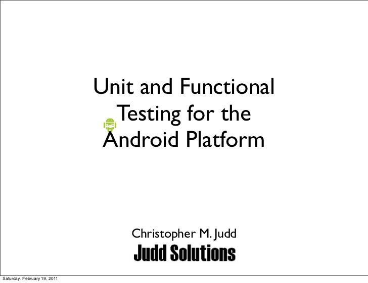Unit and Functional                                Testing for the                               Android Platform         ...