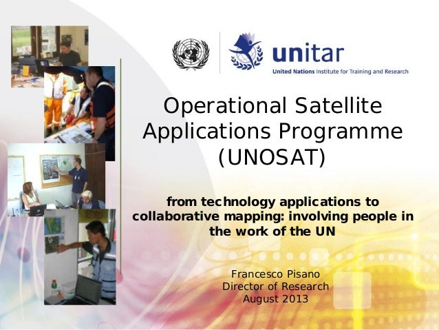 Operational Satellite Applications Programme (UNOSAT) from technology applications to collaborative mapping: involving peo...