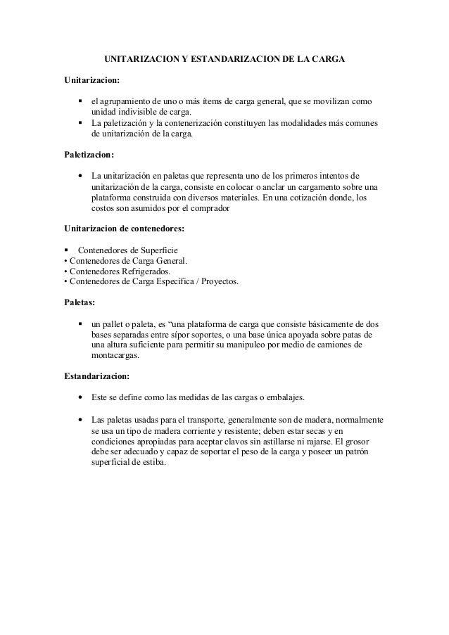 UNITARIZACION Y ESTANDARIZACION DE LA CARGA Unitarizacion:  el agrupamiento de uno o más ítems de carga general, que se m...