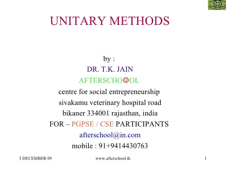 UNITARY METHODS  by :  DR. T.K. JAIN AFTERSCHO ☺ OL  centre for social entrepreneurship  sivakamu veterinary hospital road...